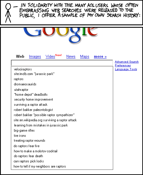 SomethingAwful has a wonderful compilation of crazy AOL searches in their Weekend Web archives, 2006-08-13.